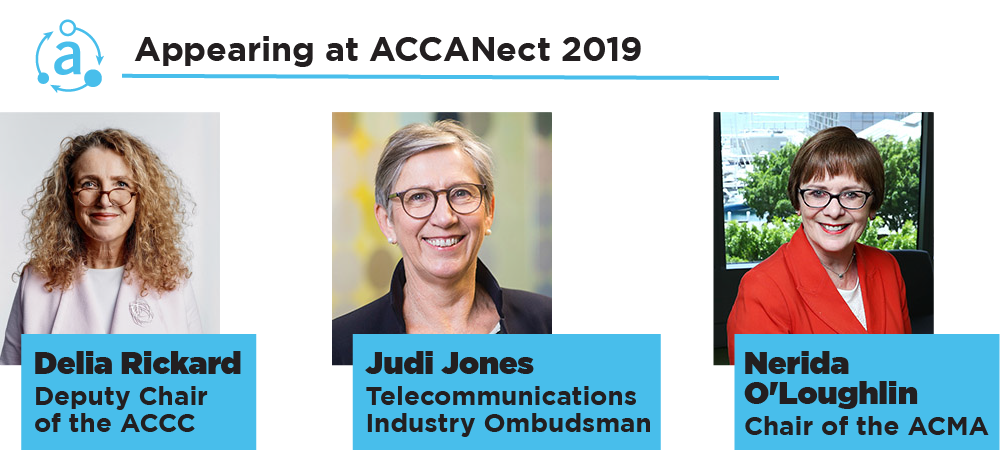 Appearing at ACCAnect 2019 - Delia Rickard - Deputy Chair of the ACCC, Nerida O'Loughlin – Chair of the ACMA and Judi Jones - Telecommunications Industry Ombudsman