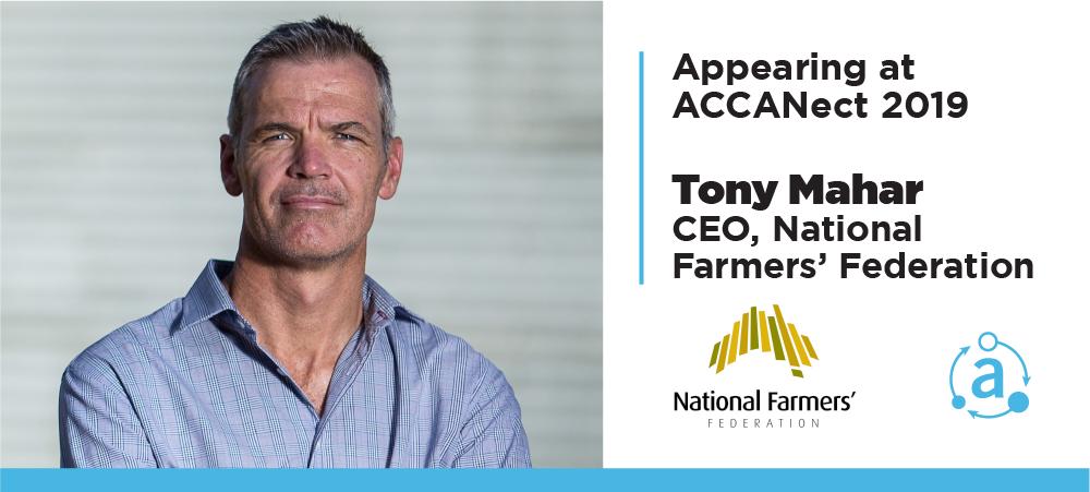 Appearing at ACCANect 2019 - Tony Mahar, CEO of National Farmers' Federation