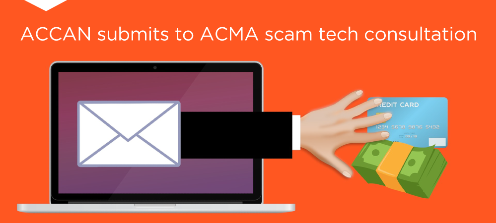 Image shows a hand reaching out of a laptop towards money and credit cards. Text reads: ACCAN submits to ACMA scam tech consultation